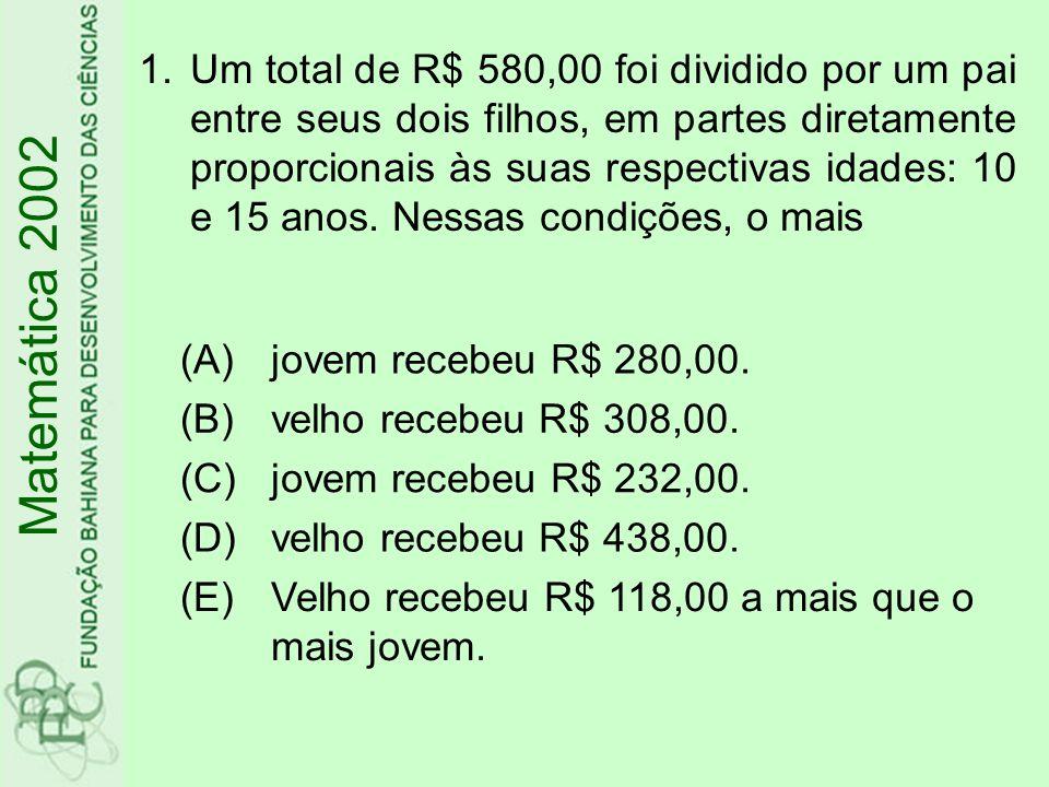 1.Um total de R$ 580,00 foi dividido por um pai entre seus dois filhos, em partes diretamente proporcionais às suas respectivas idades: 10 e 15 anos.