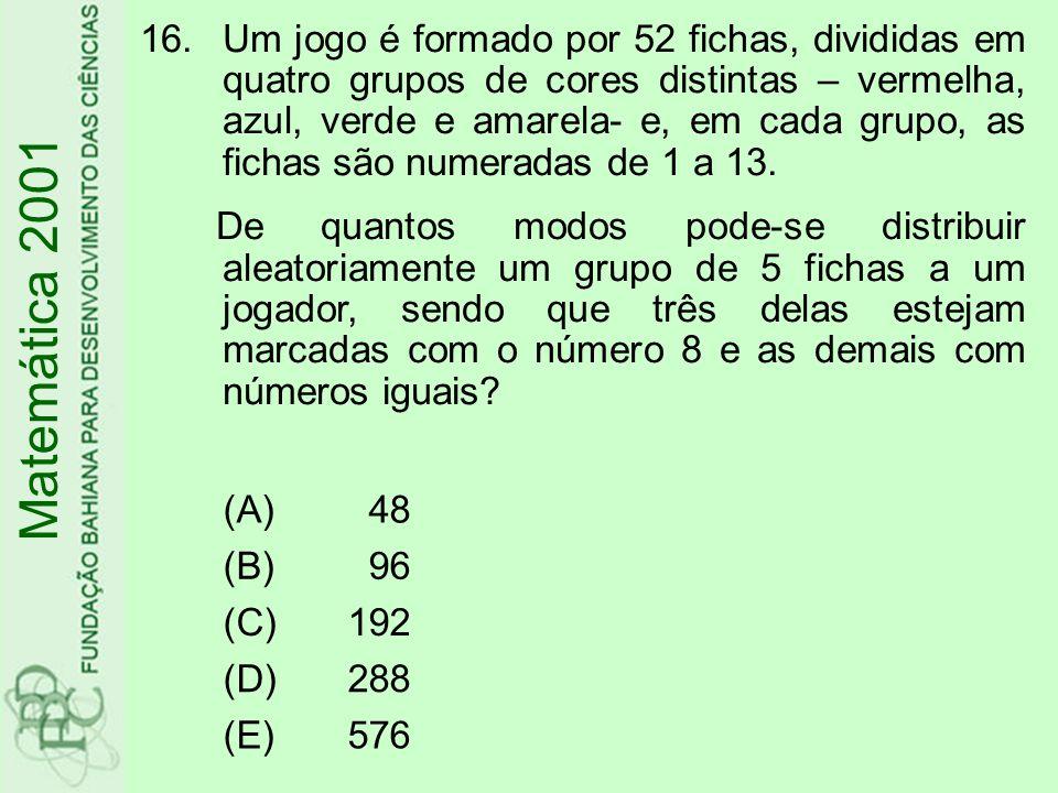 16.Um jogo é formado por 52 fichas, divididas em quatro grupos de cores distintas – vermelha, azul, verde e amarela- e, em cada grupo, as fichas são numeradas de 1 a 13.