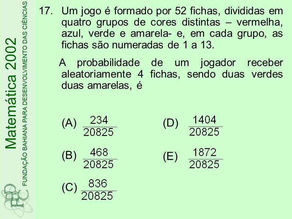 17.Um jogo é formado por 52 fichas, divididas em quatro grupos de cores distintas – vermelha, azul, verde e amarela- e, em cada grupo, as fichas são numeradas de 1 a 13.