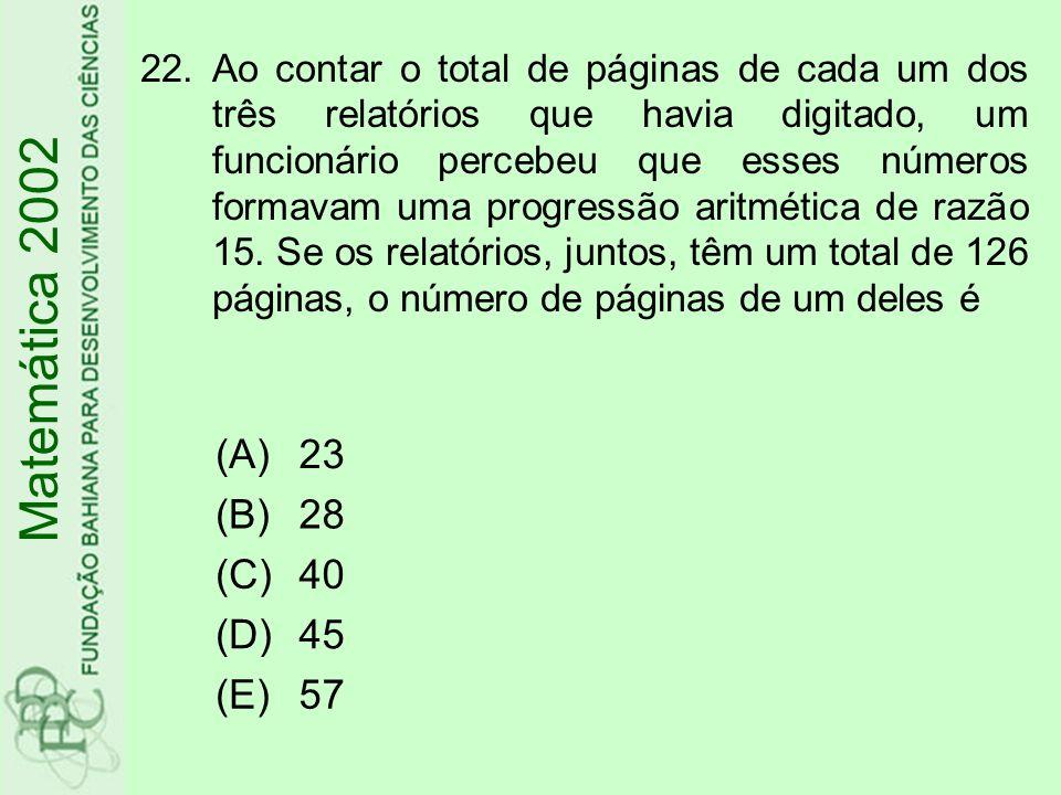 Matemática 2002 22.Ao contar o total de páginas de cada um dos três relatórios que havia digitado, um funcionário percebeu que esses números formavam uma progressão aritmética de razão 15.