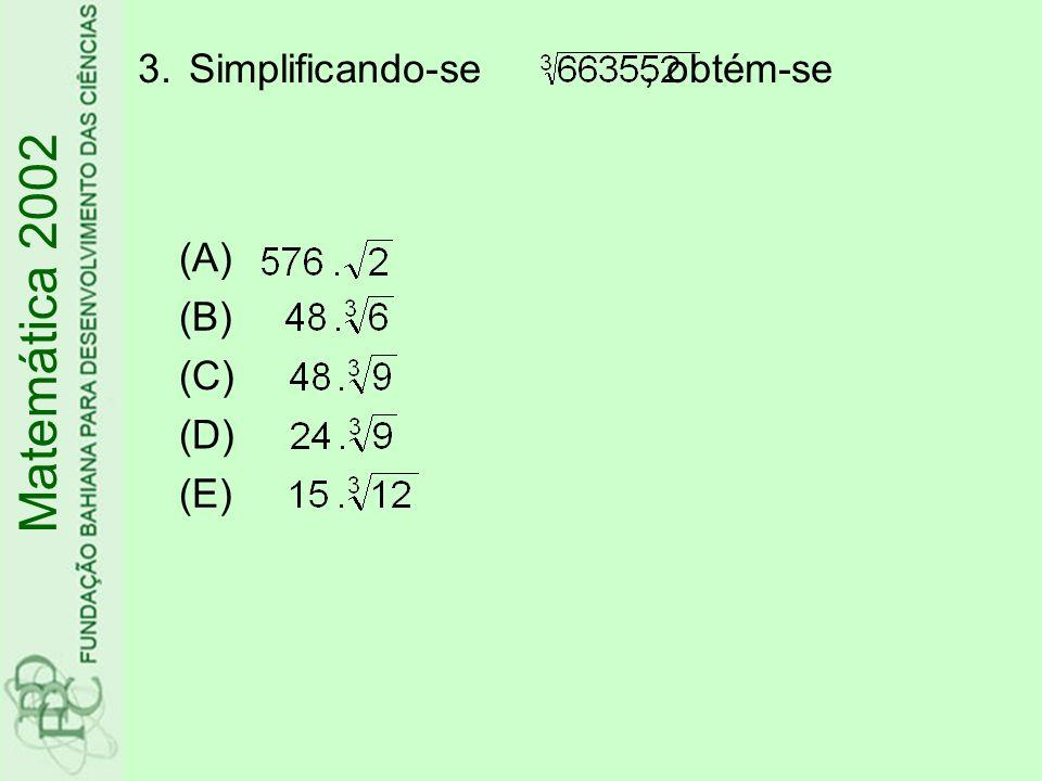 3.Simplificando-se, obtém-se (A) (B) (C) (D) (E) Matemática 2002