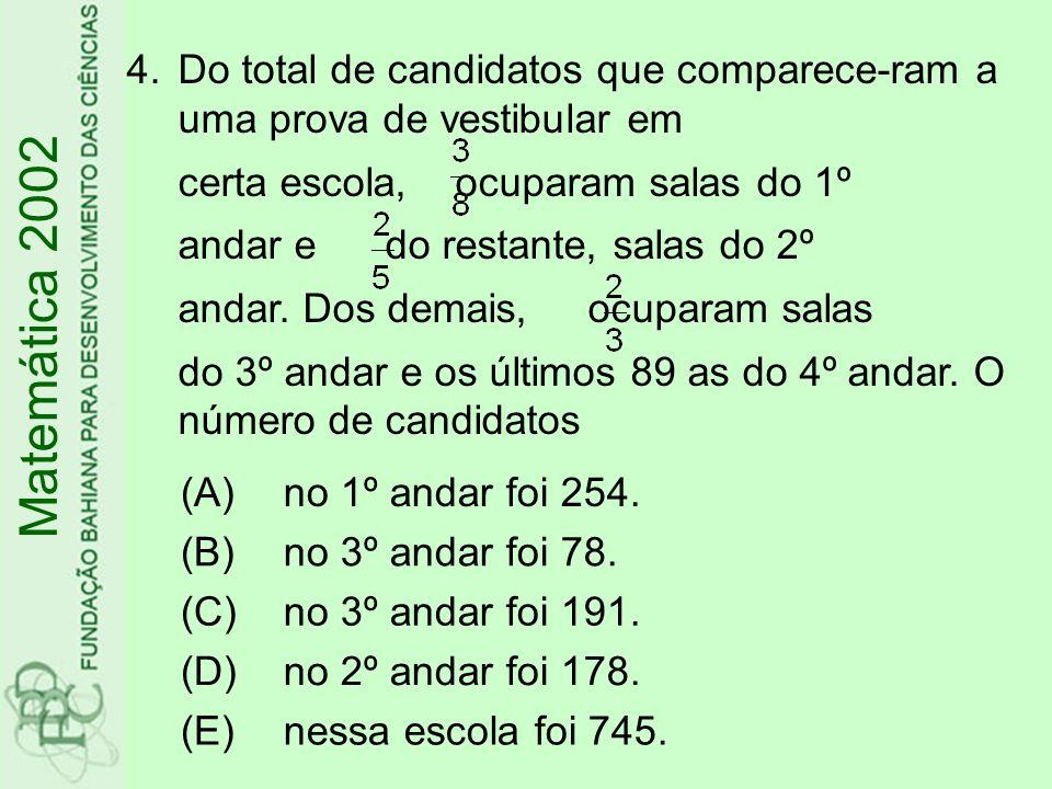 4.Do total de candidatos que comparece-ram a uma prova de vestibular em certa escola, ocuparam salas do 1º andar e do restante, salas do 2º andar. Dos