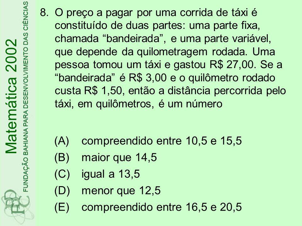 8.O preço a pagar por uma corrida de táxi é constituído de duas partes: uma parte fixa, chamada bandeirada, e uma parte variável, que depende da quilometragem rodada.