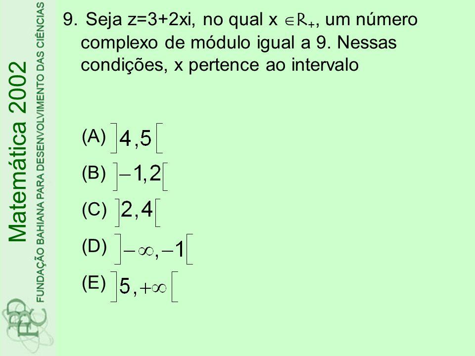 9. Seja z=3+2xi, no qual x R +, um número complexo de módulo igual a 9. Nessas condições, x pertence ao intervalo Matemática 2002 (A) (B) (C) (D) (E)