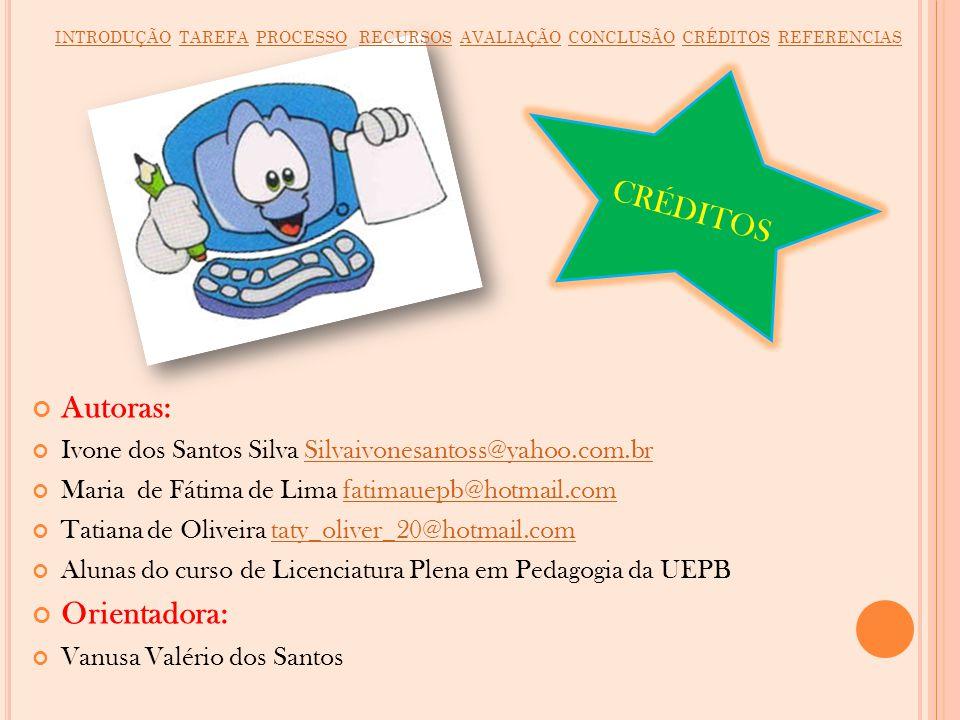 Autoras: Ivone dos Santos Silva Silvaivonesantoss@yahoo.com.brSilvaivonesantoss@yahoo.com.br Maria de Fátima de Lima fatimauepb@hotmail.comfatimauepb@