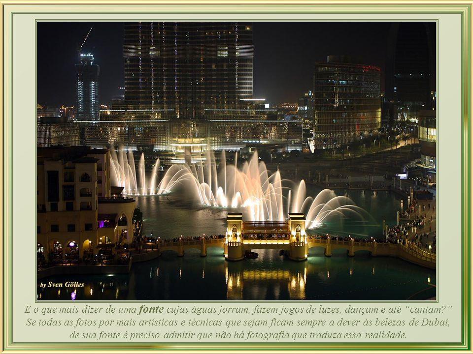 Muito espaço, muita água, muita arte, muita técnica; enfim, mais uma das grandiosidades de Dubai
