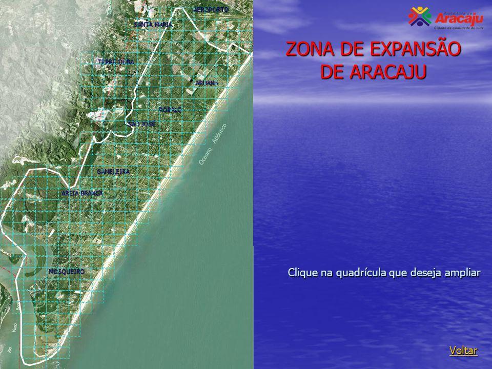 ZONA DE EXPANSÃO DE ARACAJU Voltar Clique na quadrícula que deseja ampliar MOSQUEIRO AREIA BRANCA ROBALO ARUANA SÃO JOSÉ GAMELEIRA SANTA MARIA TERRA D