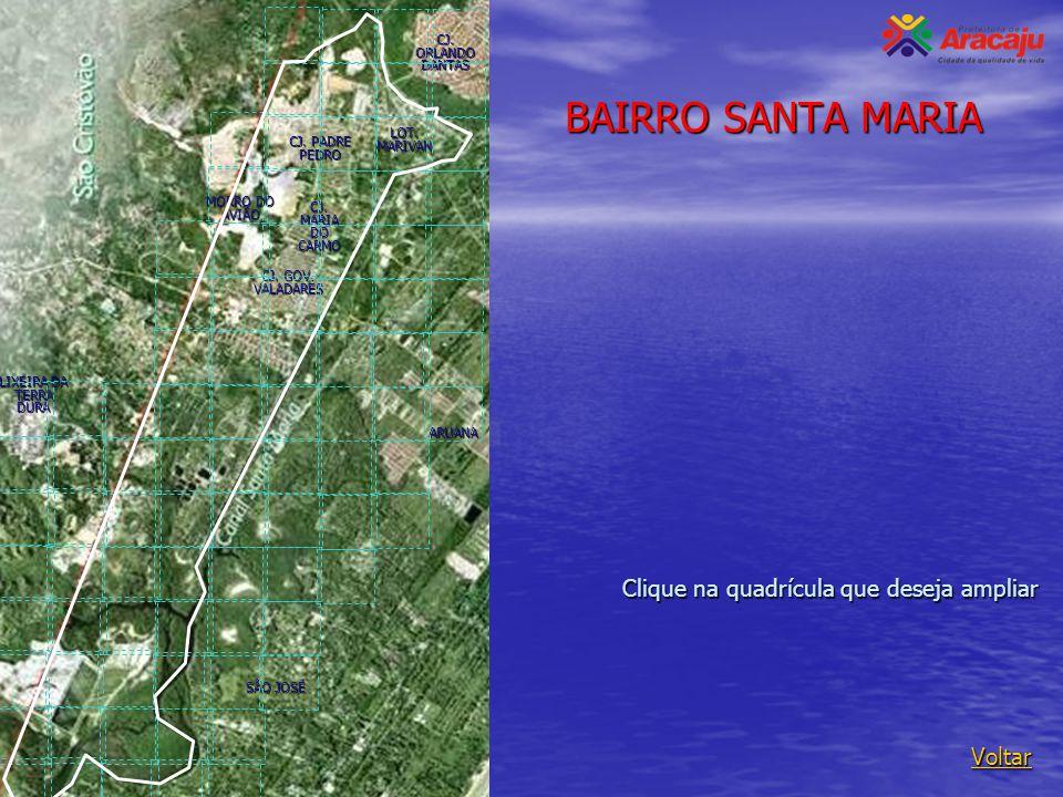 BAIRRO SANTA MARIA Voltar ARUANA CJ. ORLANDO DANTAS LIXEIRA DA TERRA DURA MORRO DO AVIÃO LOT. MARIVAN SÃO JOSÉ CJ. GOV. VALADARES CJ. MARIA DO CARMO C