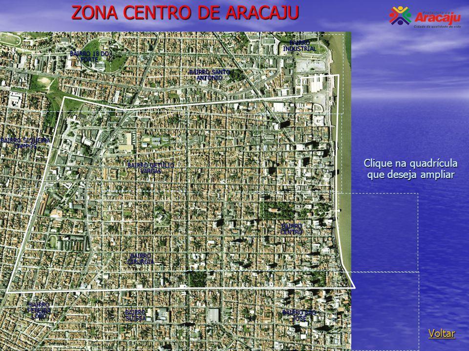 ZONA CENTRO DE ARACAJU Voltar Clique na quadrícula que deseja ampliar BAIRRO INDUSTRIAL BAIRRO CENTRO BAIRRO CIRURGIA BAIRRO GETÚLIO VARGAS BAIRRO SÃO