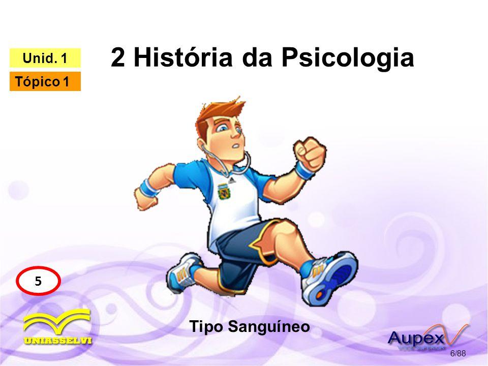 2 História da Psicologia 7/88 6 Unid.1 Tópico 1 2.