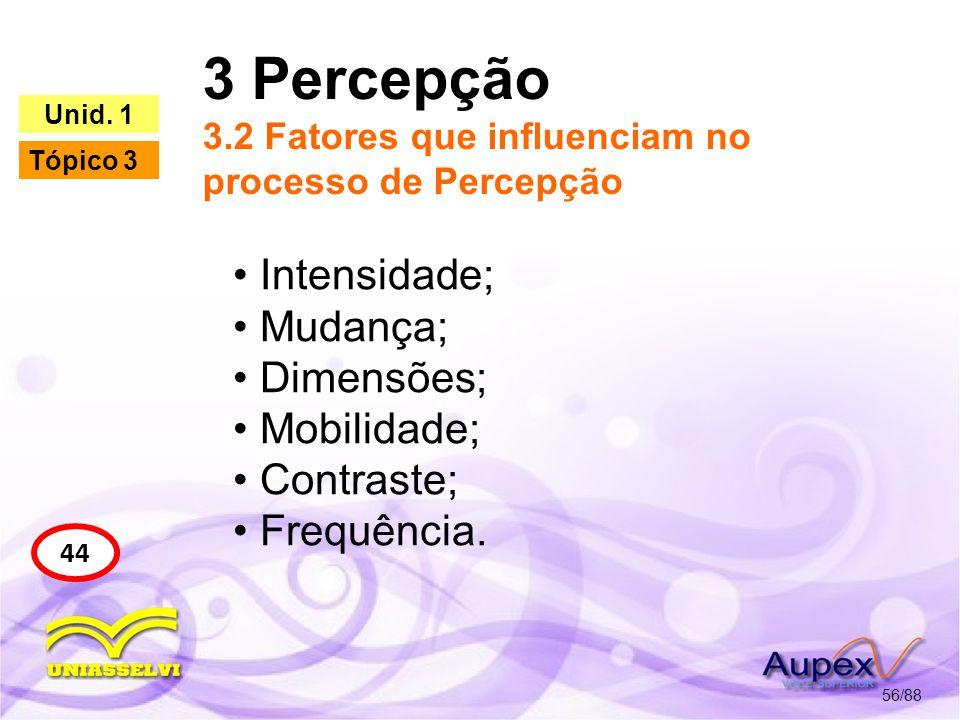 3 Percepção 3.2 Fatores que influenciam no processo de Percepção 57/88 44 Unid.
