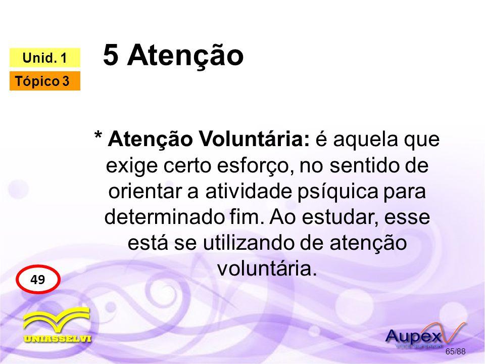 5 Atenção 66/88 49 Unid. 1 Tópico 3 São considerados transtornos de atenção, segundo Cunha (2000):