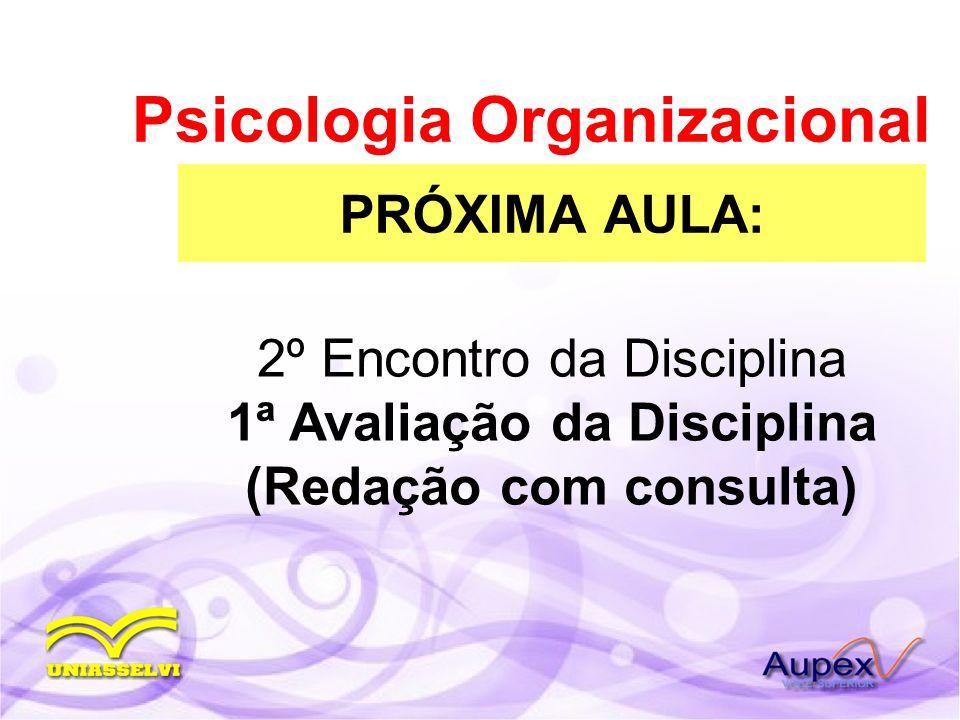 PRÓXIMA AULA: Psicologia Organizacional 2º Encontro da Disciplina 1ª Avaliação da Disciplina (Redação com consulta)
