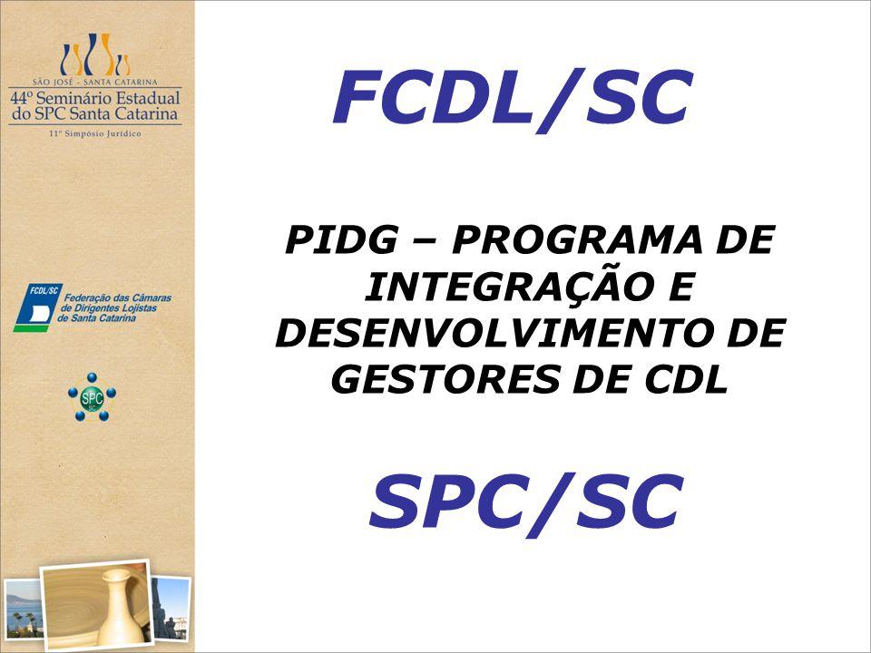 FCDL/SC PIDG – PROGRAMA DE INTEGRAÇÃO E DESENVOLVIMENTO DE GESTORES DE CDL SPC/SC