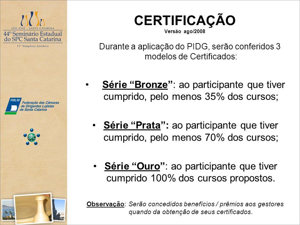 CERTIFICAÇÃO Versão ago/2008 Durante a aplicação do PIDG, serão conferidos 3 modelos de Certificados: Série Bronze: ao participante que tiver cumprido