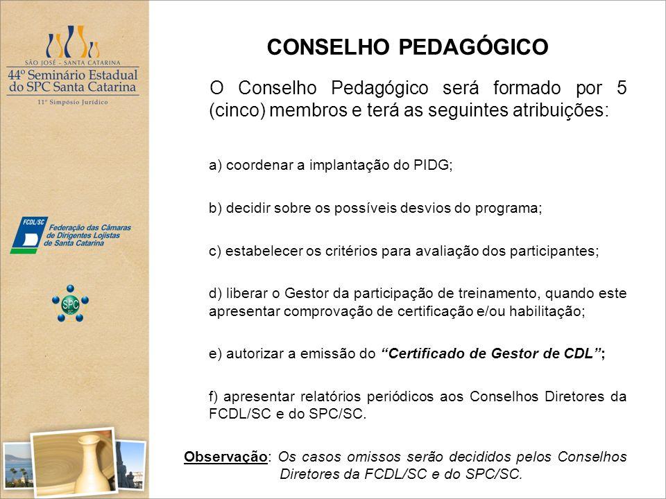CONSELHO PEDAGÓGICO O Conselho Pedagógico será formado por 5 (cinco) membros e terá as seguintes atribuições: a) coordenar a implantação do PIDG; b) d