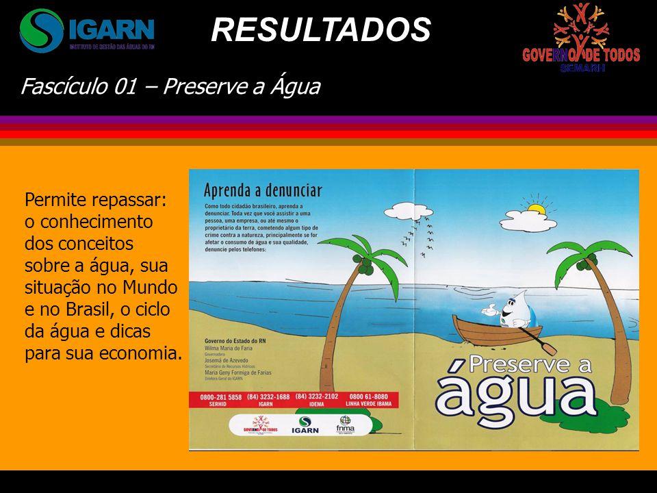 Fascículo 01 – Preserve a Água Permite repassar: o conhecimento dos conceitos sobre a água, sua situação no Mundo e no Brasil, o ciclo da água e dicas para sua economia.