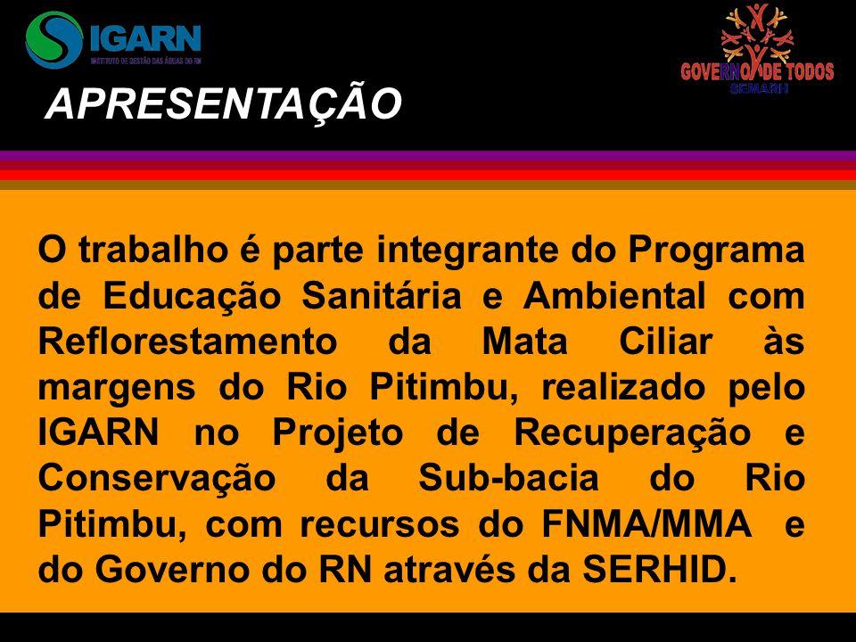 O trabalho é parte integrante do Programa de Educação Sanitária e Ambiental com Reflorestamento da Mata Ciliar às margens do Rio Pitimbu, realizado pelo IGARN no Projeto de Recuperação e Conservação da Sub-bacia do Rio Pitimbu, com recursos do FNMA/MMA e do Governo do RN através da SERHID.
