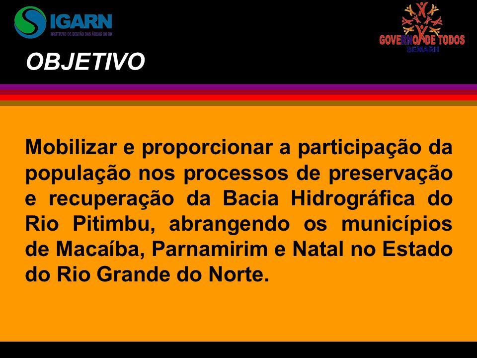 Mobilizar e proporcionar a participação da população nos processos de preservação e recuperação da Bacia Hidrográfica do Rio Pitimbu, abrangendo os municípios de Macaíba, Parnamirim e Natal no Estado do Rio Grande do Norte.