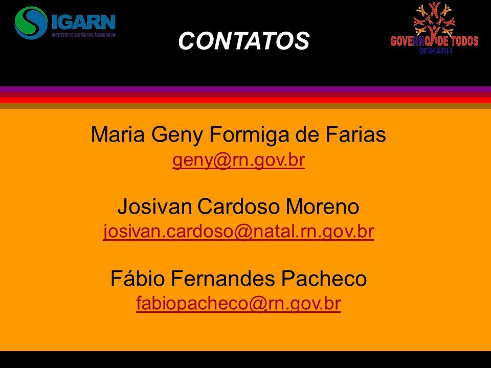 Maria Geny Formiga de Farias geny@rn.gov.br Josivan Cardoso Moreno josivan.cardoso@natal.rn.gov.br Fábio Fernandes Pacheco fabiopacheco@rn.gov.br CONTATOS