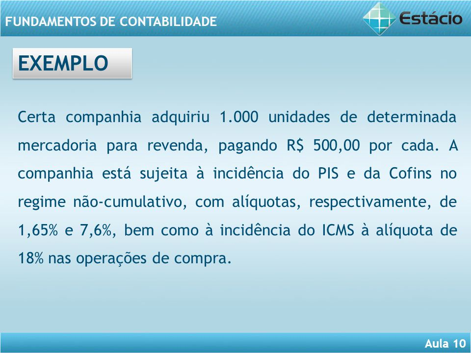 Aula 10 FUNDAMENTOS DE CONTABILIDADE Certa companhia adquiriu 1.000 unidades de determinada mercadoria para revenda, pagando R$ 500,00 por cada. A com