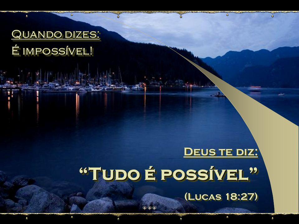 Quando dizes: Não consigo resolver Meus problemas. Quando dizes: Não consigo resolver Meus problemas. Deus te diz: Eu guio seus passos (Proverbios 3:5
