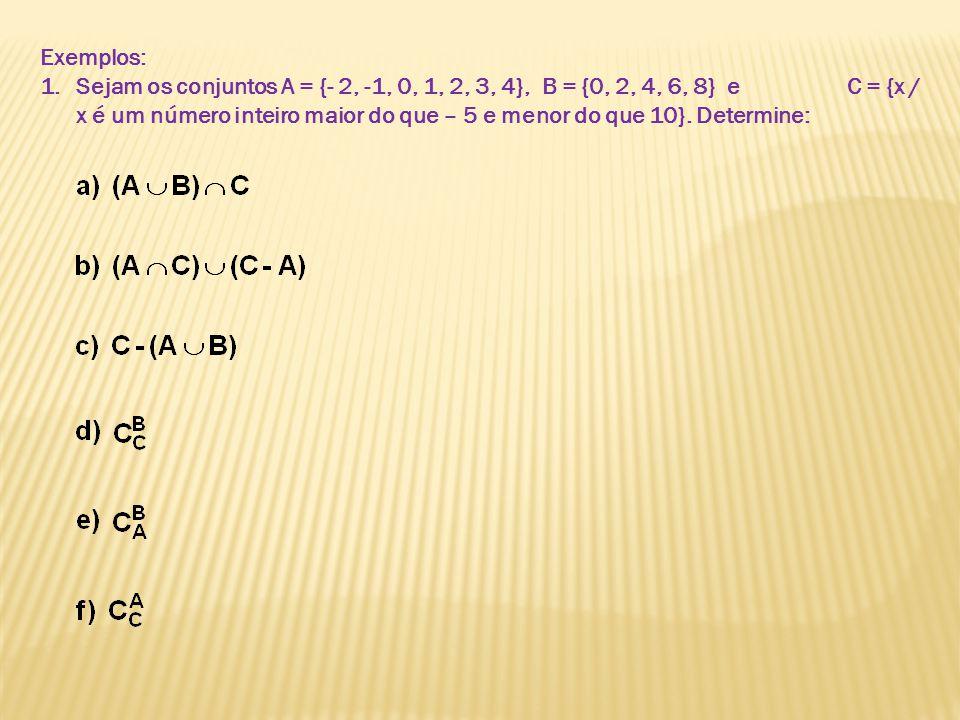 Exemplos: 1.Sejam os conjuntos A = {- 2, -1, 0, 1, 2, 3, 4}, B = {0, 2, 4, 6, 8} e C = {x / x é um número inteiro maior do que – 5 e menor do que 10}.