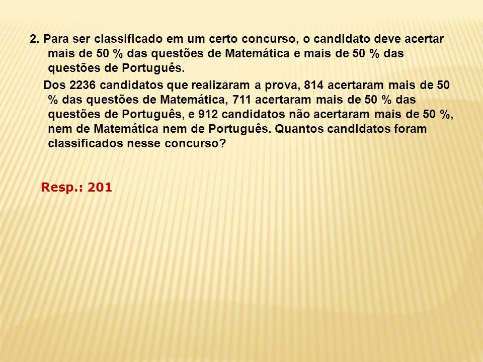 2. Para ser classificado em um certo concurso, o candidato deve acertar mais de 50 % das questões de Matemática e mais de 50 % das questões de Portugu
