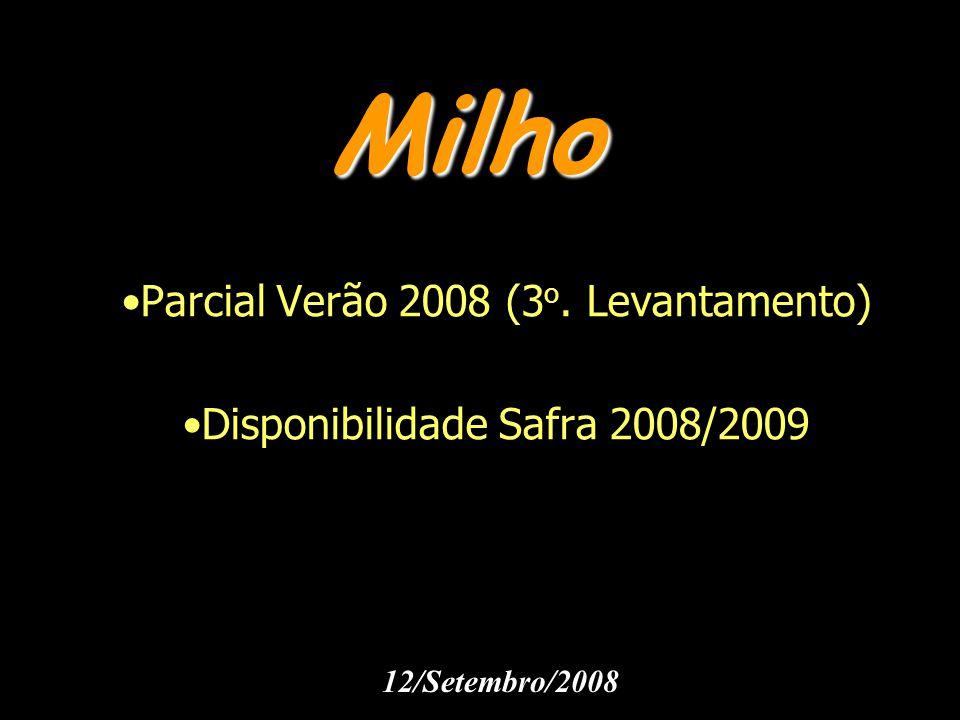 Milho Parcial Verão 2008 (3 o. Levantamento) Disponibilidade Safra 2008/2009 12/Setembro/2008