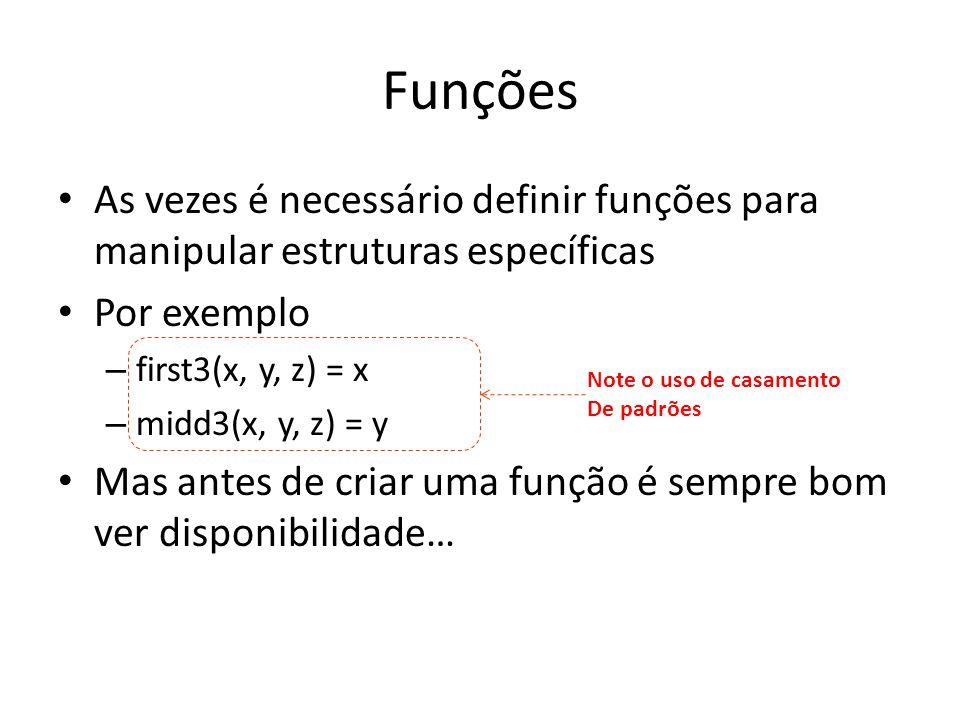 Funções As vezes é necessário definir funções para manipular estruturas específicas Por exemplo – first3(x, y, z) = x – midd3(x, y, z) = y Mas antes d