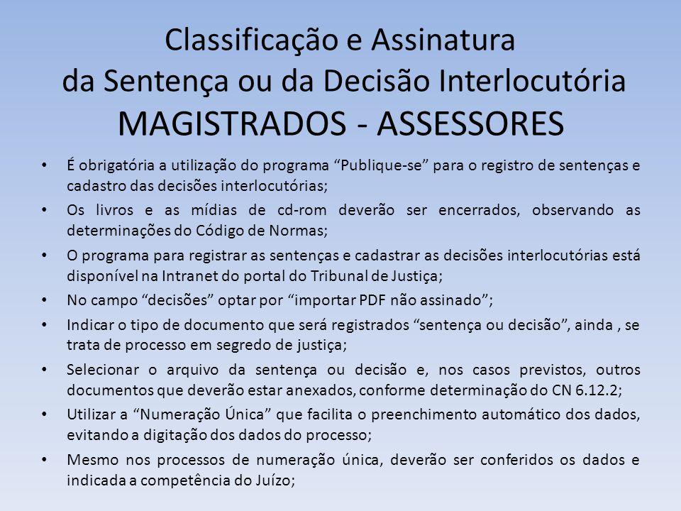 Classificação e Assinatura da Sentença ou da Decisão Interlocutória MAGISTRADOS - ASSESSORES É obrigatória a utilização do programa Publique-se para o