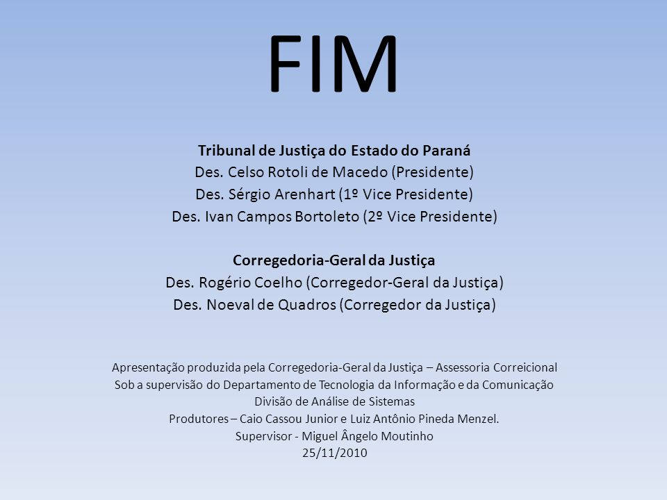 FIM Tribunal de Justiça do Estado do Paraná Des. Celso Rotoli de Macedo (Presidente) Des.