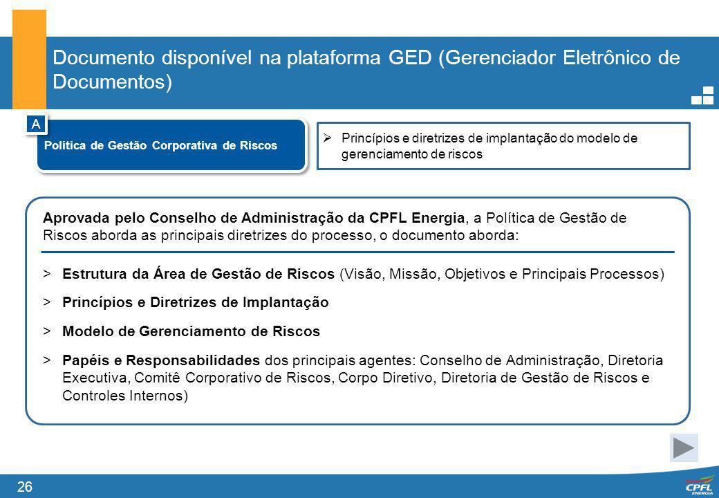 26 Documento disponível na plataforma GED (Gerenciador Eletrônico de Documentos) Política de Gestão Corporativa de Riscos A A Princípios e diretrizes
