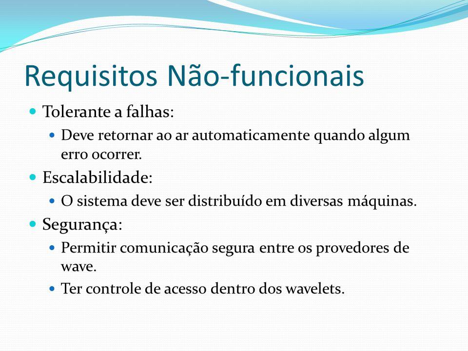 Requisitos Não-funcionais Tolerante a falhas: Deve retornar ao ar automaticamente quando algum erro ocorrer. Escalabilidade: O sistema deve ser distri