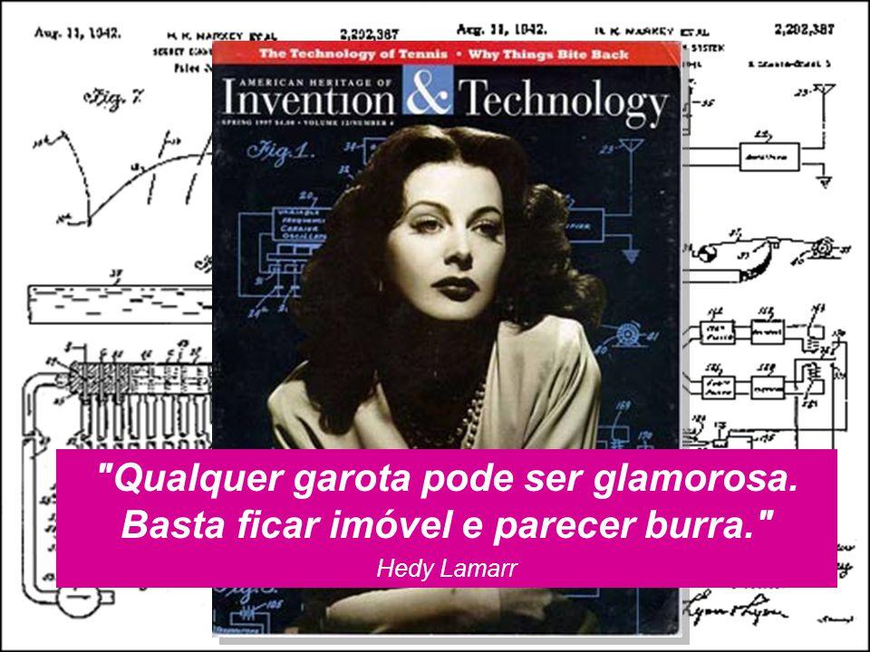 Qualquer garota pode ser glamorosa. Basta ficar imóvel e parecer burra. Hedy Lamarr