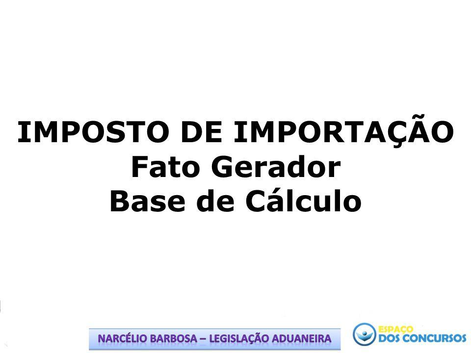 IMPOSTO DE IMPORTAÇÃO – FATO GERADOR O fato gerador do imposto de importação é a entrada de mercadoria estrangeira no território aduaneiro (RA/2009, art.