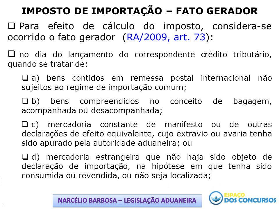 IMPOSTO DE IMPORTAÇÃO – FATO GERADOR Para efeito de cálculo do imposto, considera-se ocorrido o fato gerador (RA/2009, art.