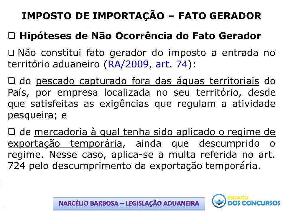 IMPOSTO DE IMPORTAÇÃO – BASE DE CÁLCULO A base de cálculo do imposto é (RA/2009, art.
