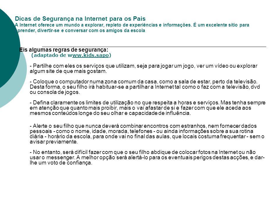 Regras de segurança no uso da internet em casa (cont.) Evite ralhar ou zangar-se quando detectar uma utilização menos correcta da Internet.