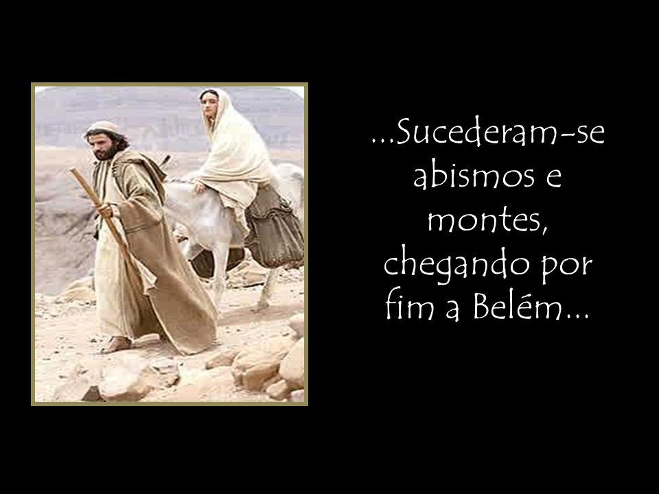 ...Sucederam-se abismos e montes, chegando por fim a Belém...