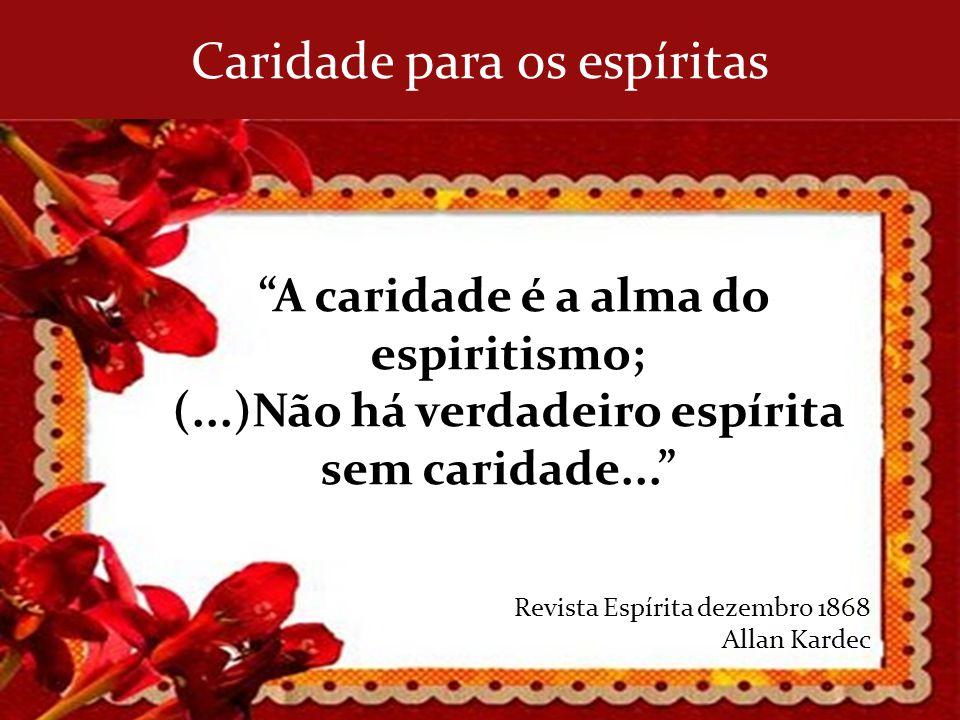 Caridade para os espíritas A caridade é a alma do espiritismo; (...)Não há verdadeiro espírita sem caridade... Revista Espírita dezembro 1868 Allan Ka