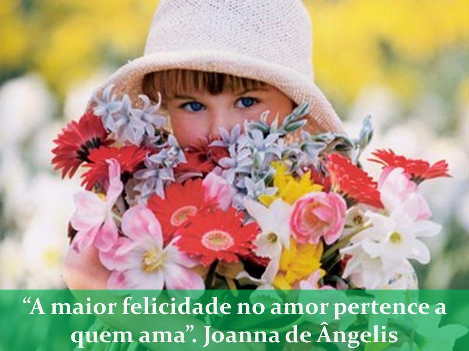 A maior felicidade no amor pertence a quem ama. Joanna de Ângelis