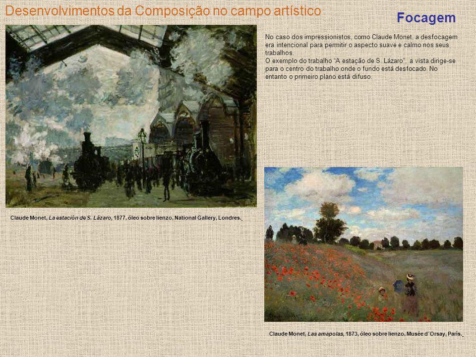 Desenvolvimentos da Composição no campo artístico Focagem No caso dos impressionistos, como Claude Monet, a desfocagem era intencional para permitir o