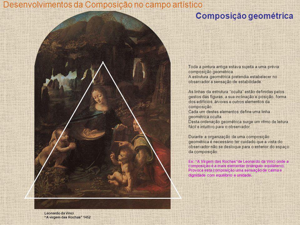 Desenvolvimentos da Composição no campo artístico Toda a pintura antiga estava sujeita a uma prévia composição geométrica. A estrutura geométrica pret