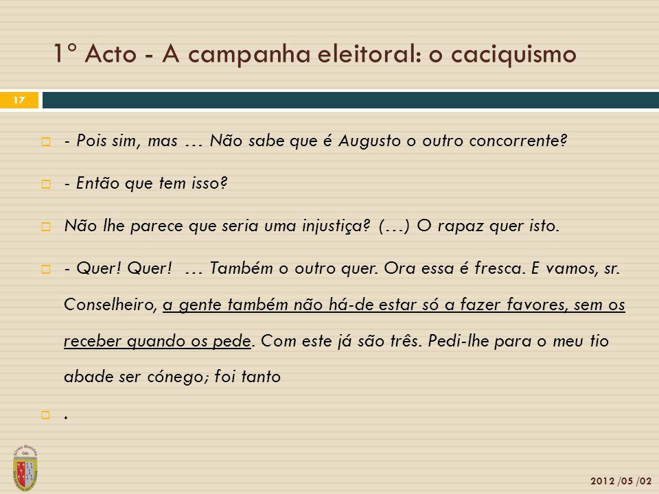1º Acto - A campanha eleitoral: o caciquismo 2012 /05 /02 17 - Pois sim, mas … Não sabe que é Augusto o outro concorrente? - Então que tem isso? Não l