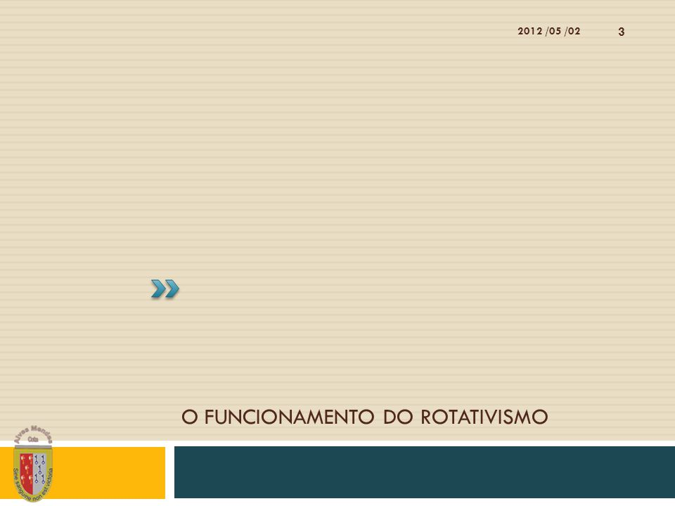 O FUNCIONAMENTO DO ROTATIVISMO 2012 /05 /02 3