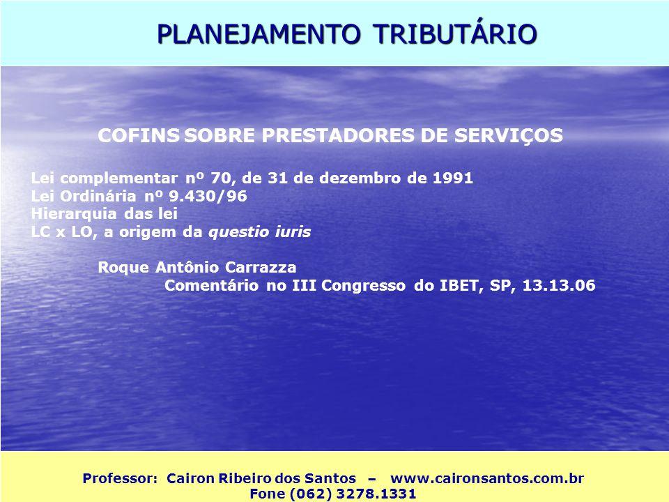 PLANEJAMENTO TRIBUTÁRIO Professor: Cairon Ribeiro dos Santos – www.caironsantos.com.br Fone (062) 3278.1331 COFINS SOBRE PRESTADORES DE SERVIÇOS Lei c