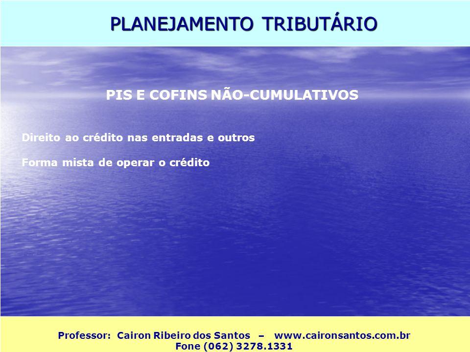 PLANEJAMENTO TRIBUTÁRIO Professor: Cairon Ribeiro dos Santos – www.caironsantos.com.br Fone (062) 3278.1331 PIS E COFINS NÃO-CUMULATIVOS Direito ao cr