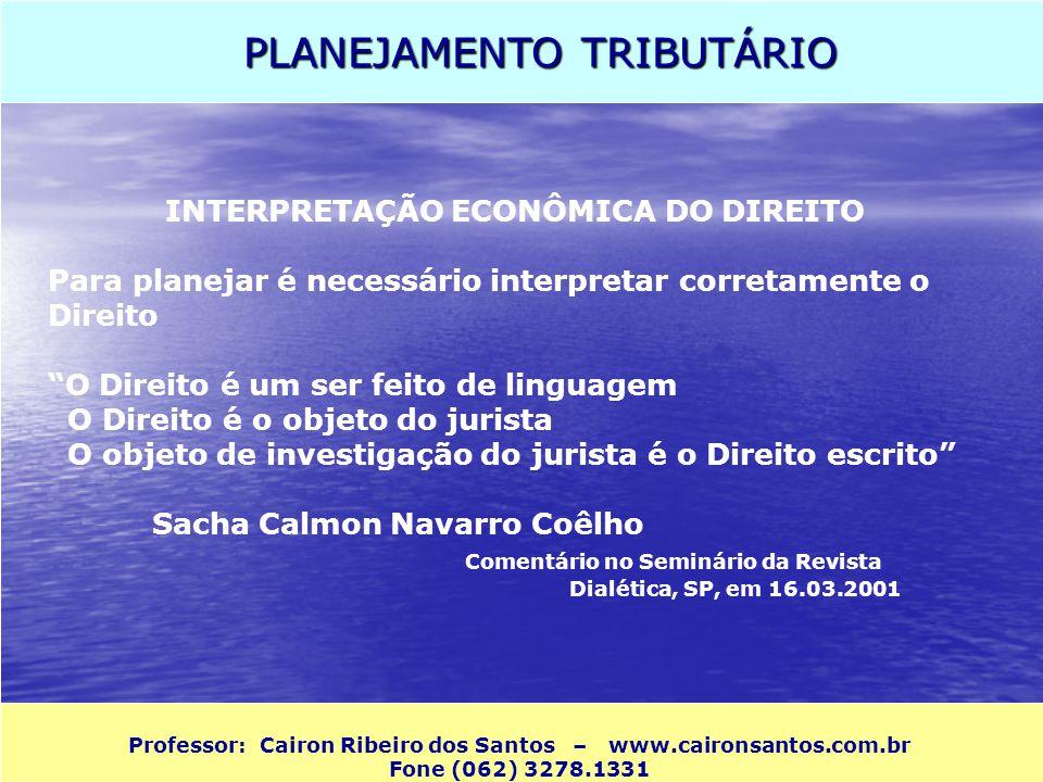 PLANEJAMENTO TRIBUTÁRIO Professor: Cairon Ribeiro dos Santos – www.caironsantos.com.br Fone (062) 3278.1331 INTERPRETAÇÃO ECONÔMICA DO DIREITO Para pl