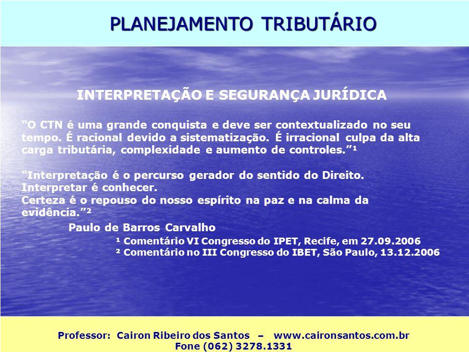 PLANEJAMENTO TRIBUTÁRIO Professor: Cairon Ribeiro dos Santos – www.caironsantos.com.br Fone (062) 3278.1331 INTERPRETAÇÃO DA LEI NOS TRIBUNAIS O Supremo Tribunal Federal amplia a interpretação para favorecer direitos de pessoas (salários por exemplo) mas não decide igual para os contribuintes.